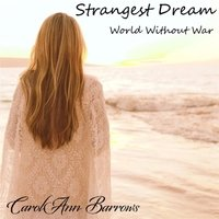 Strangest Dream - World Without War - Album by CarolAnn Barrows